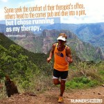 Some seek the comfort of their therapist's office, others head to the corner pub and dive into a pint., but I chose running as my therapy. - Dean Karnazes